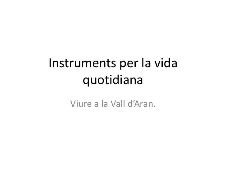 Instruments per la vida quotidiana<br />Viure a la Valld'Aran.<br />