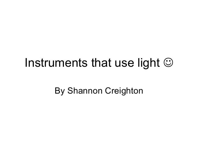 Instruments that use light  By Shannon Creighton