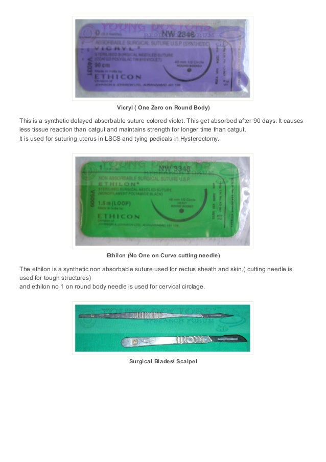 Vicryl ( One Zero on Round Body)  This is a synthetic delayed absorbable suture colored violet. This get absorbed after 90...