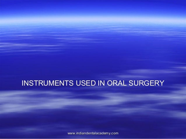 INSTRUMENTS USED IN ORAL SURGERY  www.indiandentalacademy.com