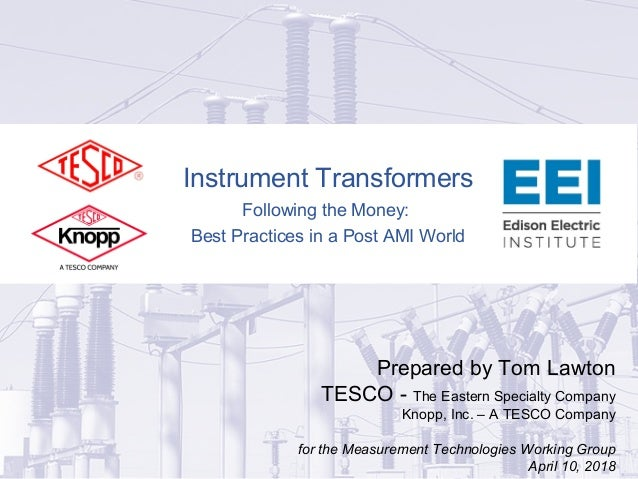 Instrument Transformers Following the Money: Best Practices in a Post AMI World Prepared by Tom Lawton TESCO - The Eastern...