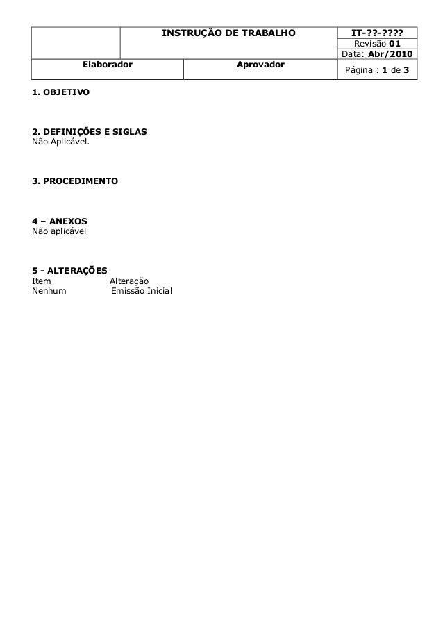 INSTRUÇÃO DE TRABALHO IT-??-???? Revisão 01 Data: Abr/2010 Elaborador Aprovador Página : 1 de 3 1. OBJETIVO 2. DEFINIÇÕES ...