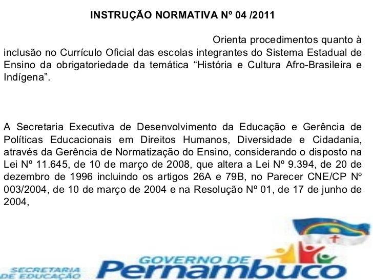 INSTRUÇÃO NORMATIVA Nº 04 /2011 Orienta procedimentos quanto à inclusão no Currículo Oficial das escolas integrantes do Si...