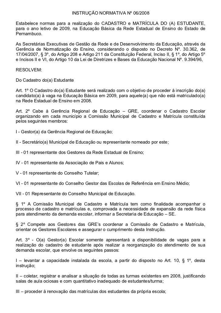 INSTRUÇÃO NORMATIVA Nº 06/2008Estabelece normas para a realização do CADASTRO e MATRÍCULA DO (A) ESTUDANTE,para o ano leti...