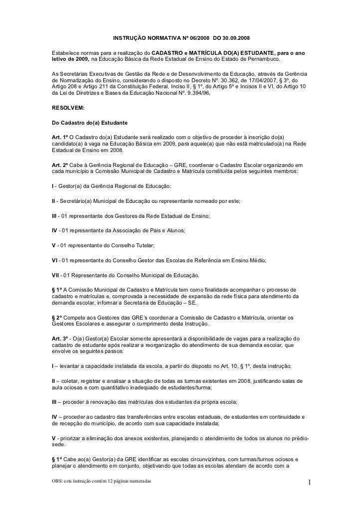 INSTRUÇÃO NORMATIVA Nº 06/2008 DO 30.09.2008Estabelece normas para a realização do CADASTRO e MATRÍCULA DO(A) ESTUDANTE, p...
