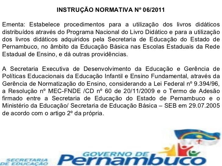 INSTRUÇÃO NORMATIVA Nº 06/2011 Ementa: Estabelece procedimentos para a utilização dos livros didáticos distribuídos atravé...