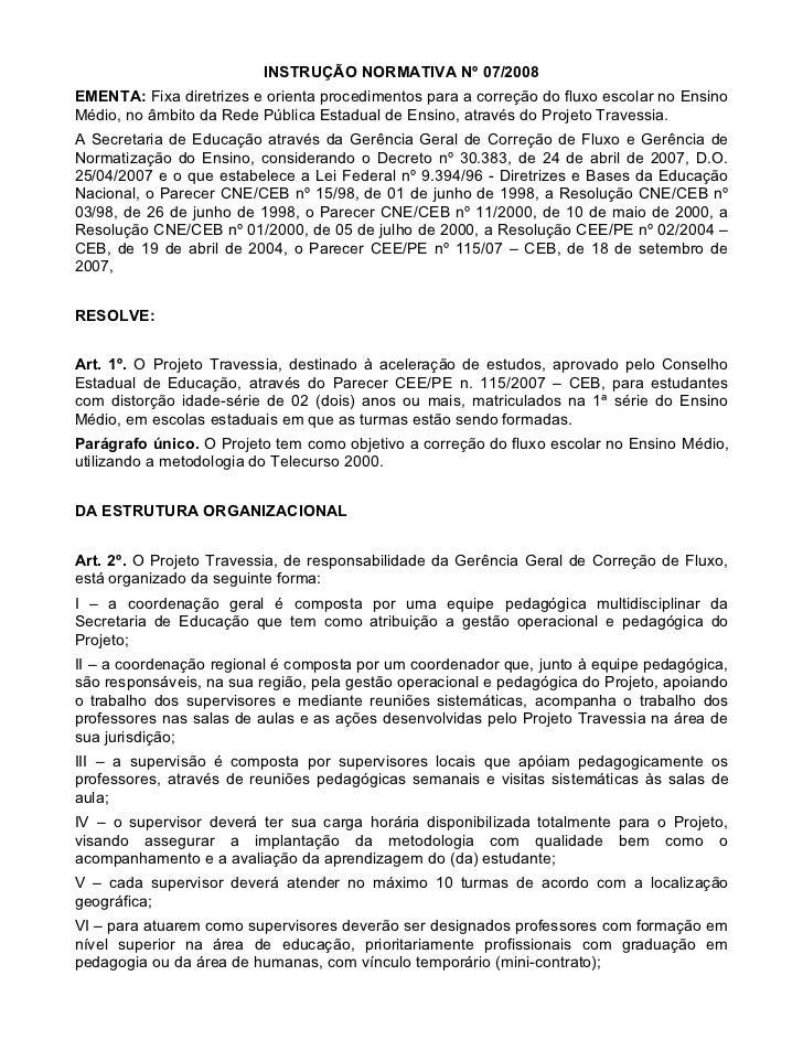 INSTRUÇÃO NORMATIVA Nº 07/2008EMENTA: Fixa diretrizes e orienta procedimentos para a correção do fluxo escolar no EnsinoMé...