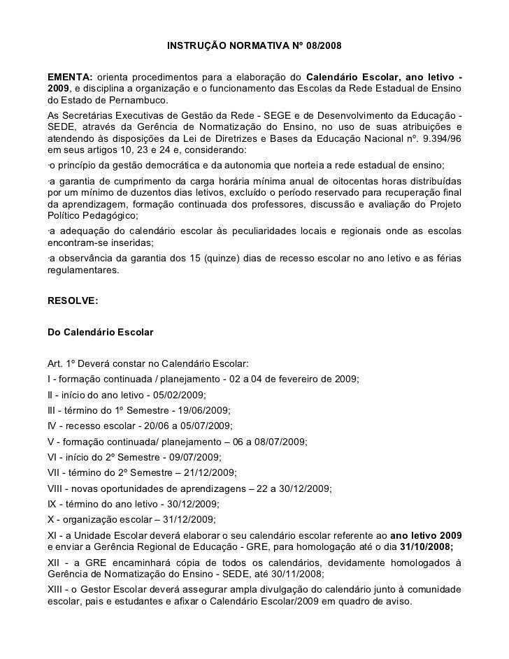 INSTRUÇÃO NORMATIVA Nº 08/2008EMENTA: orienta procedimentos para a elaboração do Calendário Escolar, ano letivo -2009, e d...