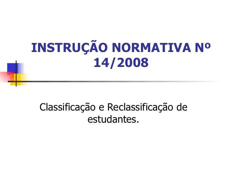 INSTRUÇÃO NORMATIVA Nº 14/2008 Classificação e Reclassificação de estudantes.