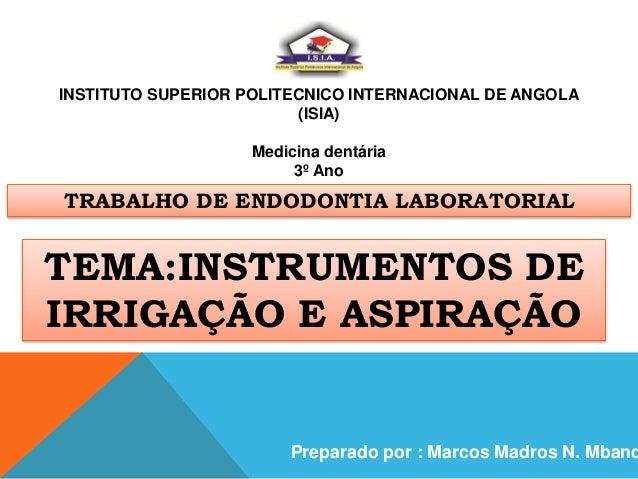 INSTITUTO SUPERIOR POLITECNICO INTERNACIONAL DE ANGOLA (ISIA) Medicina dentária 3º Ano TRABALHO DE ENDODONTIA LABORATORIAL...