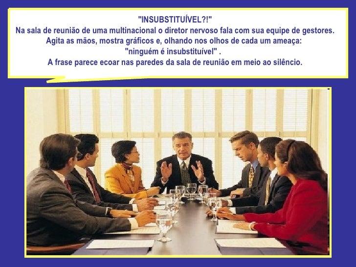"""""""INSUBSTITUÍVEL?!"""" Na sala de reunião de uma multinacional o diretor nervoso fala com sua equipe de gestores. Ag..."""