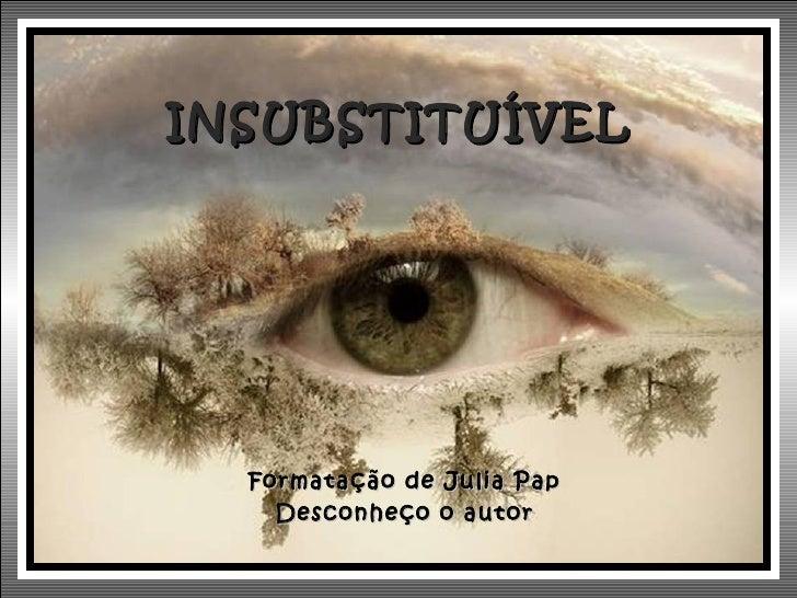 INSUBSTITUÍVEL  Formatação de Julia Pap    Desconheço o autor