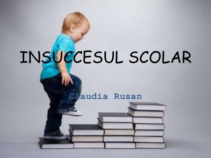 INSUCCESUL SCOLAR    Claudia Rusan