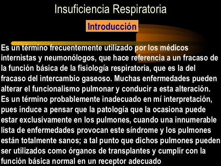 Insuficiencia Respiratoria Introducción Es un término frecuentemente utilizado por los médicos  internistas y neumonólogos...