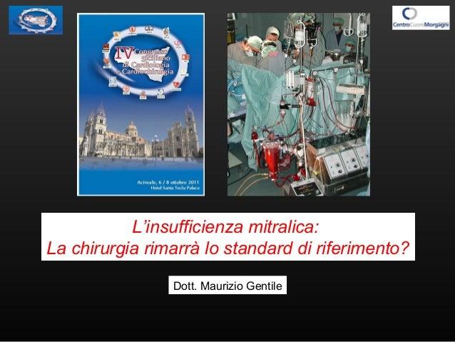 L'insufficienza mitralica: La chirurgia rimarrà lo standard di riferimento? Dott. Maurizio Gentile
