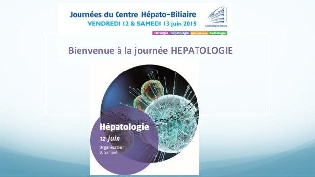 Bienvenue à la journée HEPATOLOGIE
