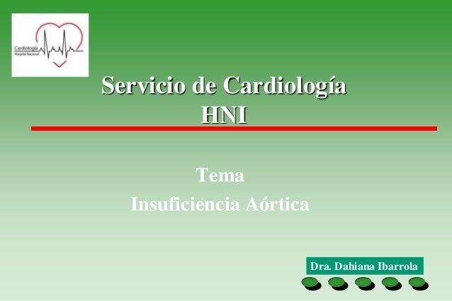Servicio de Cardiología          HNI          Tema  Insuficiencia Aórtica                          Dra. Dahiana Ibarrola