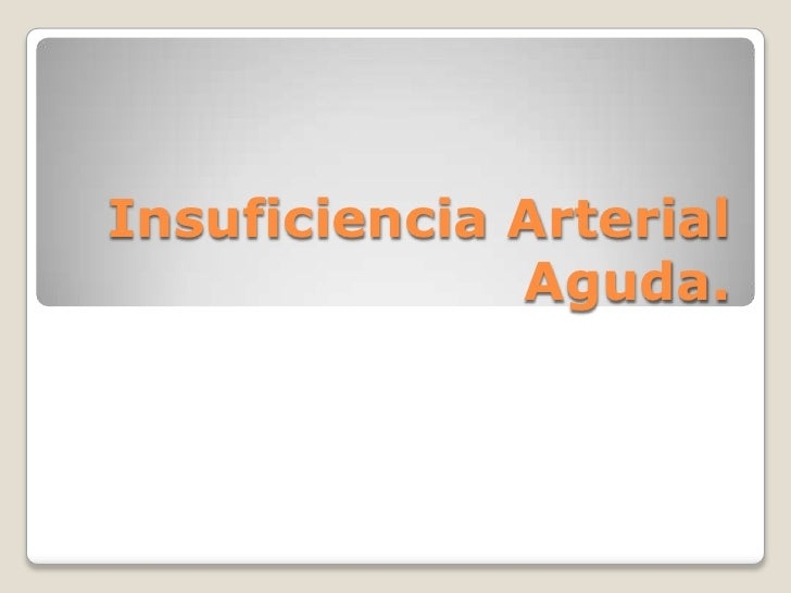 Insuficiencia Arterial              Aguda.
