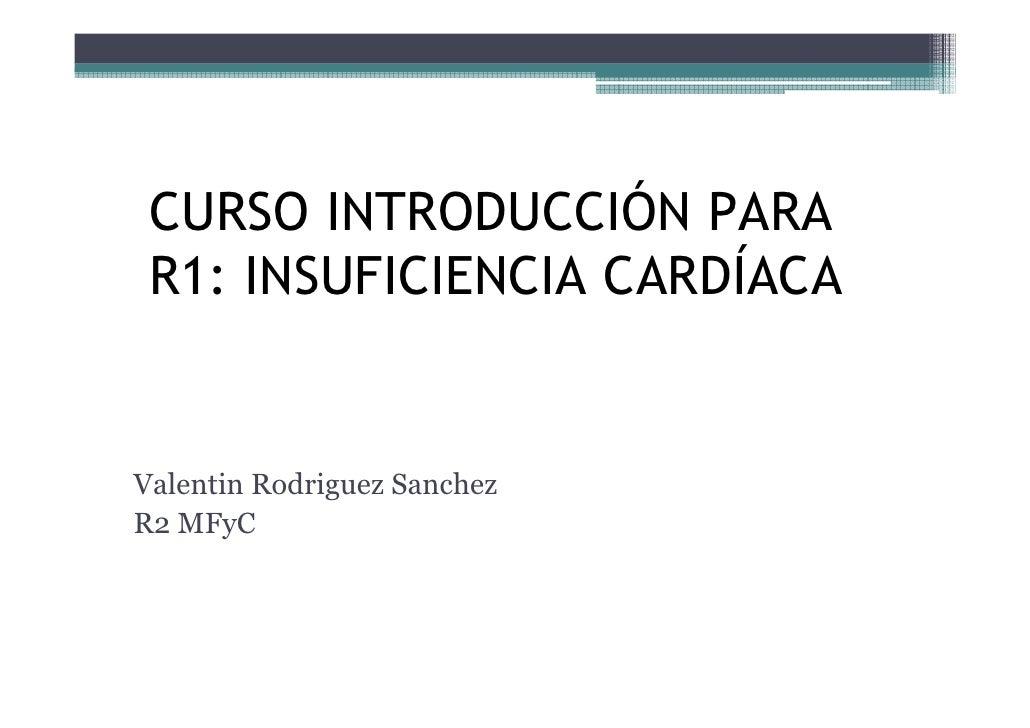 CURSO INTRODUCCIÓN PARA R1: INSUFICIENCIA CARDÍACAValentin Rodriguez SanchezR2 MFyC