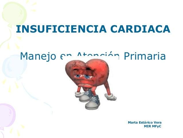 INSUFICIENCIA CARDIACAManejo en Atención Primaria                   Marta Estárico Vera                            MIR MFyC