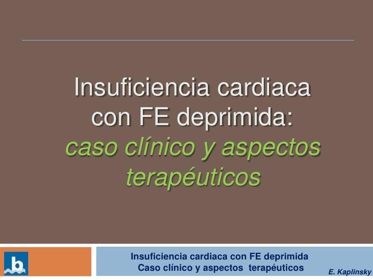 Insuficienciacardiacacon FE deprimida: <br />casoclínico y aspectosterapéuticos<br />