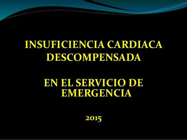 INSUFICIENCIA CARDIACA DESCOMPENSADA EN EL SERVICIO DE EMERGENCIA 2015