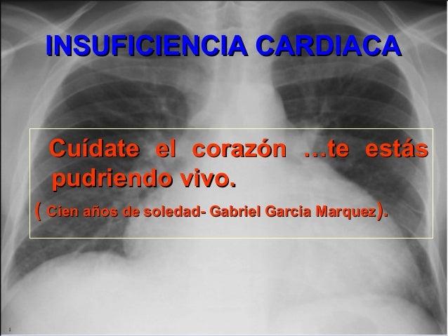 INSUFICIENCIA CARDIACAINSUFICIENCIA CARDIACA Cuídate el corazón …te estásCuídate el corazón …te estás pudriendo vivo.pudri...