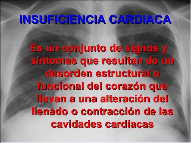 INSUFICIENCIA CARDIACAINSUFICIENCIA CARDIACA Es un conjunto de signos yEs un conjunto de signos y síntomas que resultan de...