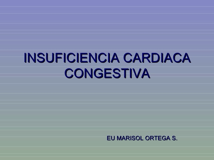 INSUFICIENCIA CARDIACA     CONGESTIVA          EU MARISOL ORTEGA S.