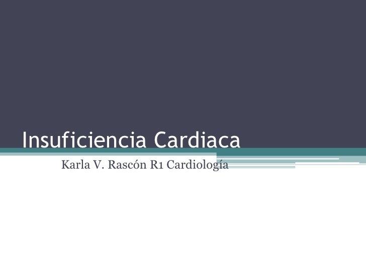 Insuficiencia Cardiaca   Karla V. Rascón R1 Cardiología