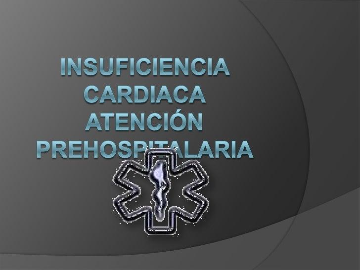 Insuficiencia CardiacaAtención Prehospitalaria<br />