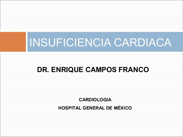INSUFICIENCIA CARDIACA DR. ENRIQUE CAMPOS FRANCO  CARDIOLOGIA HOSPITAL GENERAL DE MÉXICO