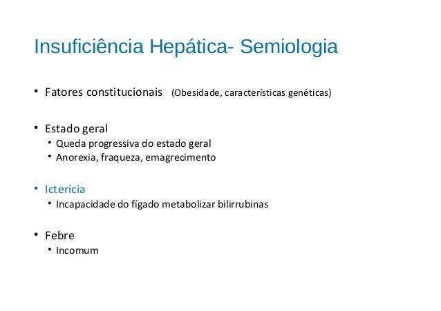 Insuficiência Hepática e SNC Fisiopatologia • Ação sinérgica de toxinas • Acúmulo de outras neurotoxinas: -mercaptenos -ác...
