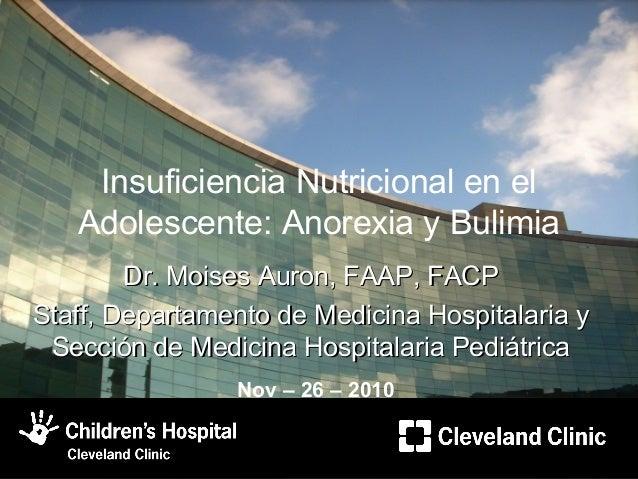 Insuficiencia Nutricional en el Adolescente: Anorexia y Bulimia Dr. Moises Auron, FAAP, FACPDr. Moises Auron, FAAP, FACP S...