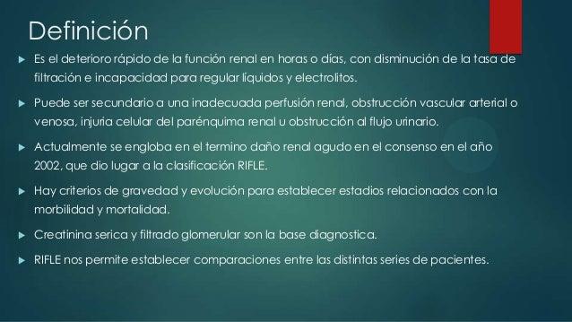 Definición  Es el deterioro rápido de la función renal en horas o días, con disminución de la tasa de filtración e incapa...