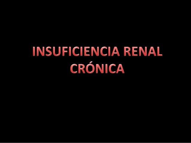 Insuficiencia renal    Aguda                      CrónicaComienza de forma           Es el resultado final deabrupta y a m...