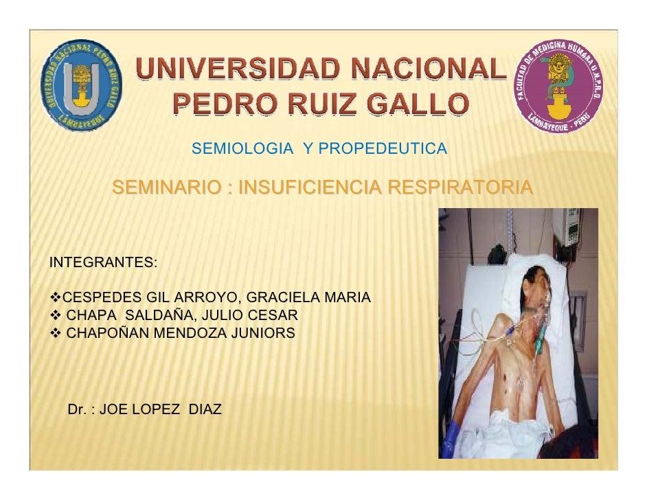 SEMIOLOGIA Y PROPEDEUTICA         SEMINARIO : INSUFICIENCIA RESPIRATORIA   INTEGRANTES:   CESPEDES GIL ARROYO, GRACIELA MA...