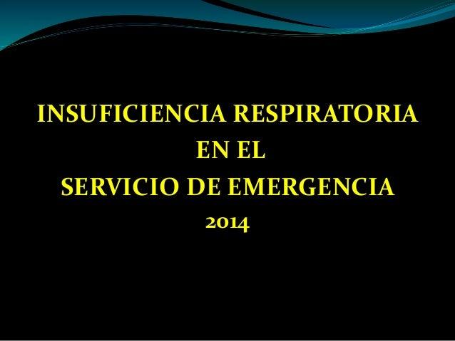 INSUFICIENCIA RESPIRATORIA EN EL SERVICIO DE EMERGENCIA 2014