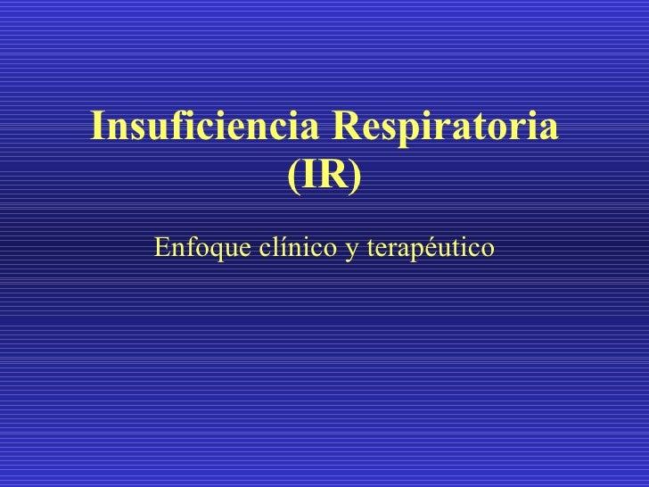 Insuficiencia Respiratoria (IR) Enfoque clínico y terapéutico