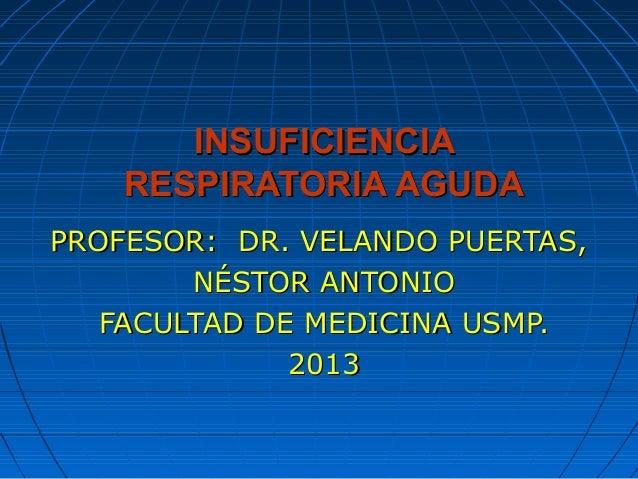 INSUFICIENCIA    RESPIRATORIA AGUDAPROFESOR: DR. VELANDO PUERTAS,        NÉSTOR ANTONIO   FACULTAD DE MEDICINA USMP.      ...