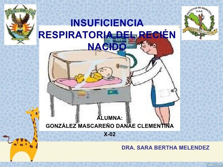 INSUFICIENCIARESPIRATORIA DEL RECIÉN        NACIDO               ALUMNA: GONZÁLEZ MASCAREÑO DANAE CLEMENTINA              ...