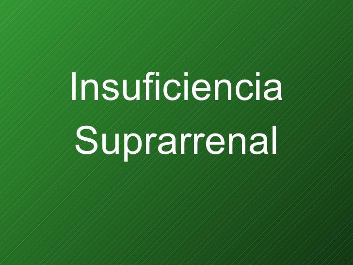 <ul><li>Insuficiencia </li></ul><ul><li>Suprarrenal </li></ul>