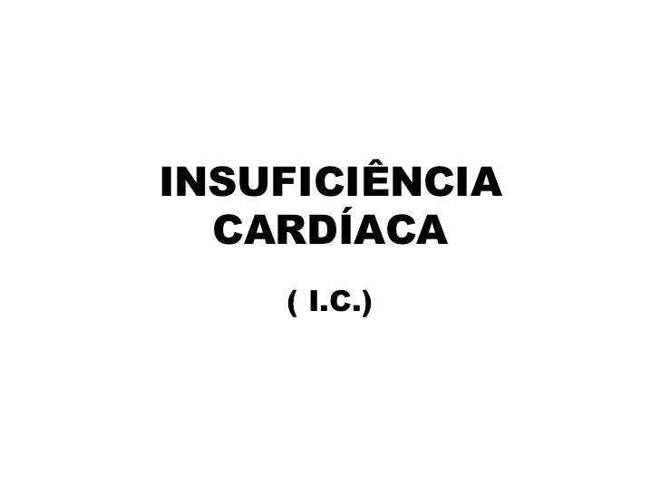 INSUFICIÊNCIA  CARDÍACA    ( I.C.)