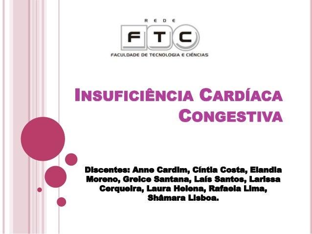 INSUFICIÊNCIA CARDÍACA CONGESTIVA Discentes: Anne Cardim, Cíntia Costa, Elandia Moreno, Greice Santana, Laís Santos, Laris...