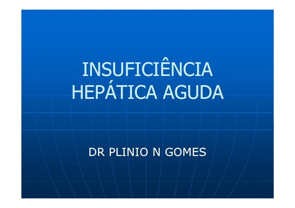 INSUFICIÊNCIA HEPÁTICA AGUDA    DR PLINIO N GOMES