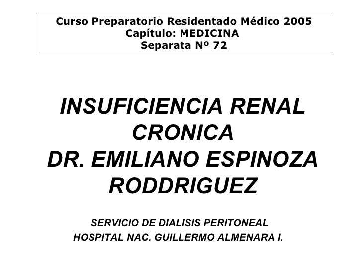 INSUFICIENCIA RENAL CRONICA DR. EMILIANO ESPINOZA RODDRIGUEZ SERVICIO DE DIALISIS PERITONEAL  HOSPITAL NAC. GUILLERMO ALME...