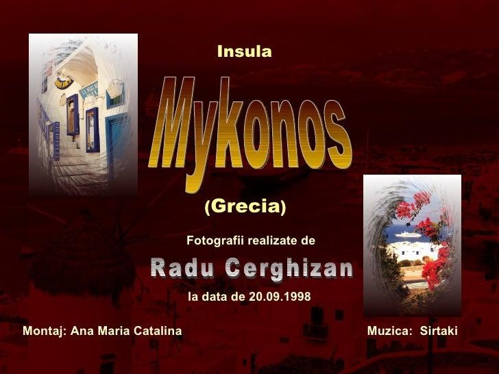 Mykonos Insula  ( Grecia ) Radu Cerghizan Fotografii realizate de la data de 20.09.1998 Montaj: Ana Maria Catalina  Muzica...
