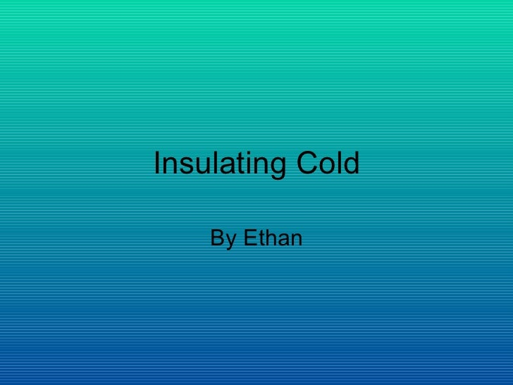 Insulating Cold By Ethan