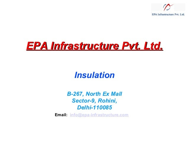 EPA Infrastructure Pvt. Ltd. Insulation B-267, North Ex Mall Sector-9, Rohini, Delhi-110085 Email:  info@epa-infrastructur...