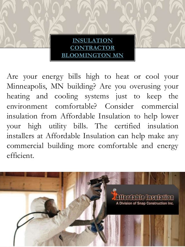 INSULATION CONTRACTOR BLOOMINGTON MN Are your energy bills high to heat or cool your Minneapolis, MN building? Are you ove...